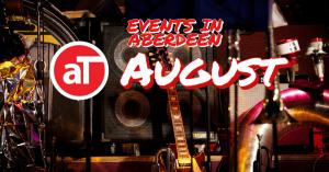 Aberdeen Events In August